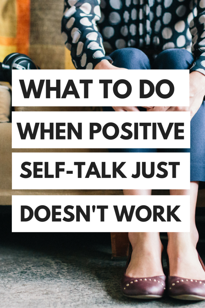 Positive self-talk doesn't always work...here's what to do instead!