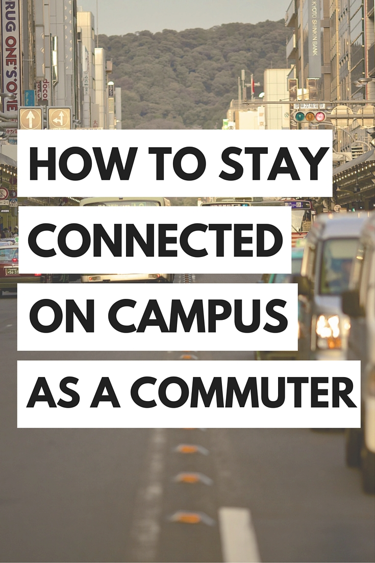 Commuter life can be hard, especially when it comes to staying connected to your college campus. Here are some tips on how to make sure you don't get lost in the crowd.