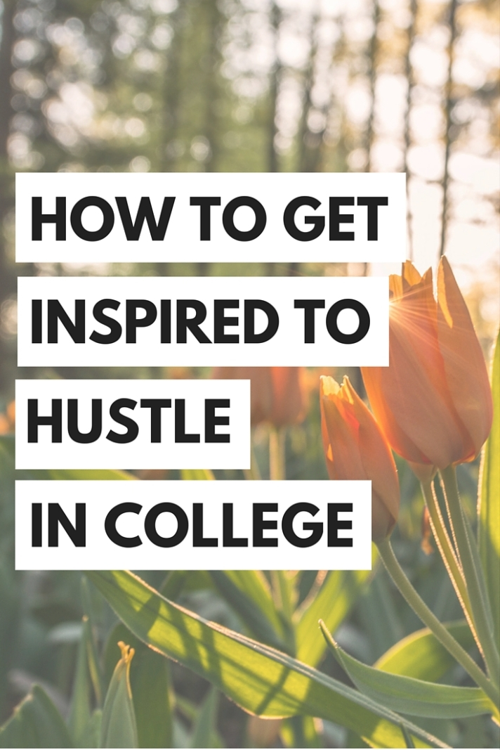 How to get inspired to hustle in college