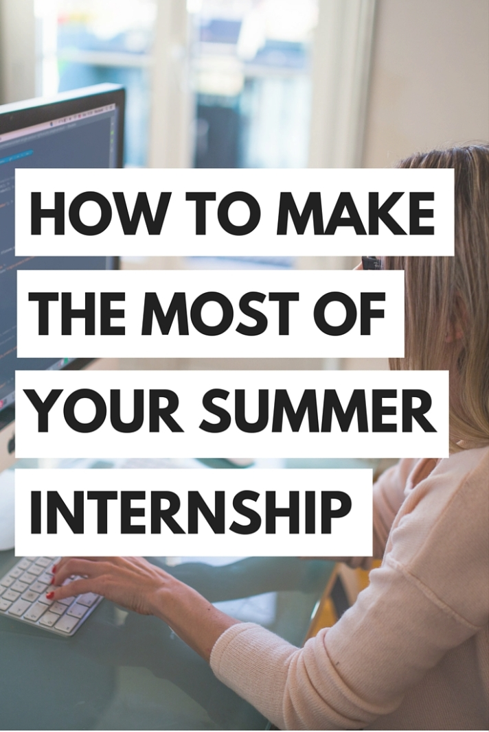 Here's how to make the most of your summer internship!