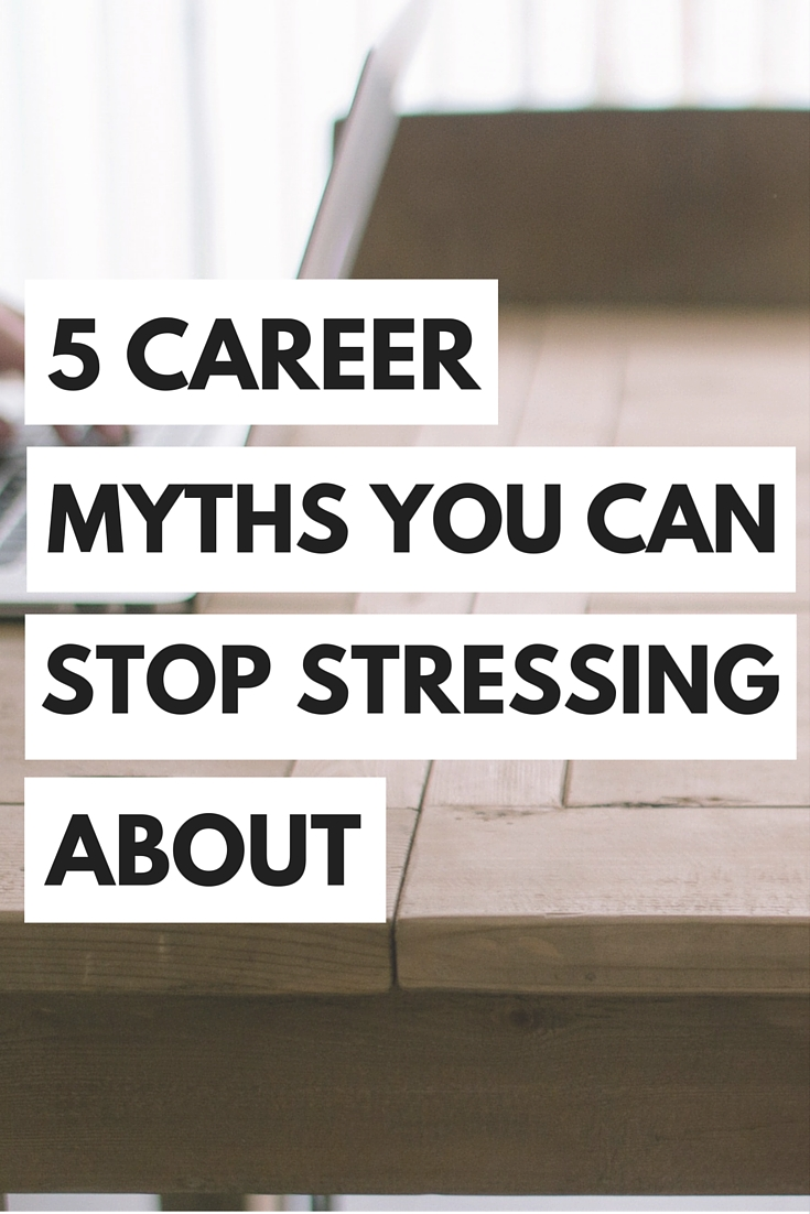 You can totally stop stressing about these career myths!