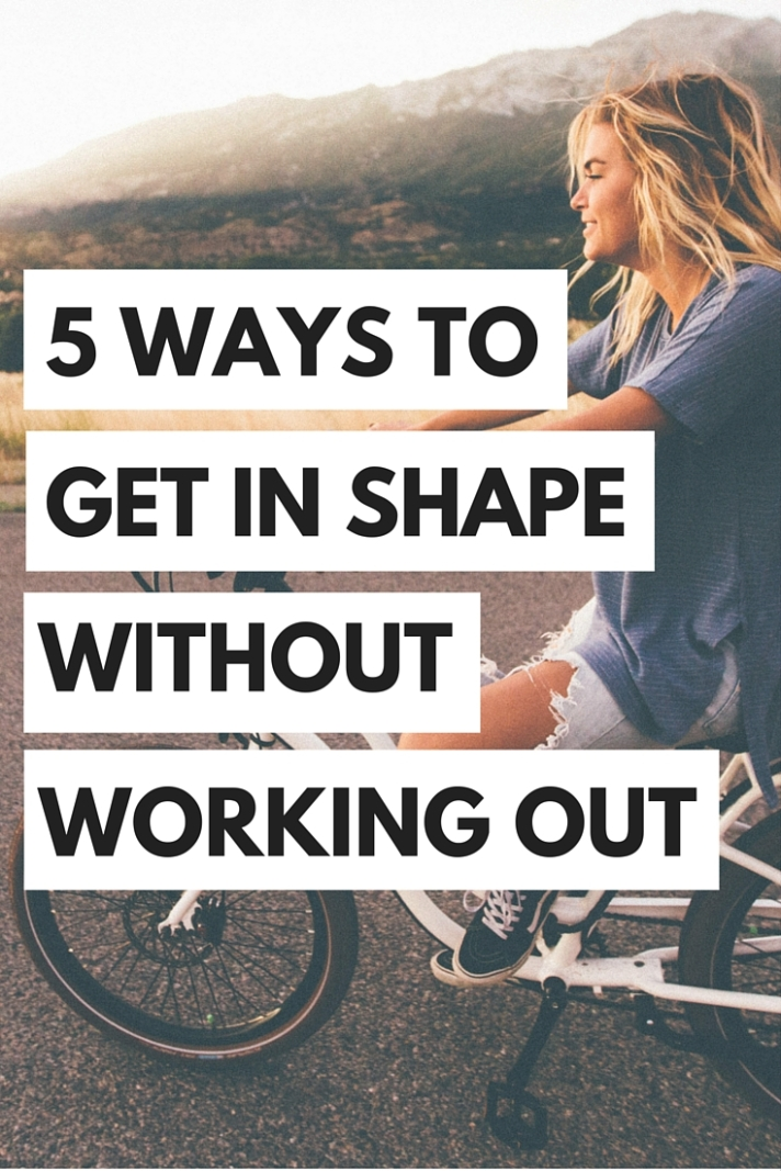 It's possible to stay in shape without stepping a foot into the gym. Here are 5 ways to get in shape without working out!