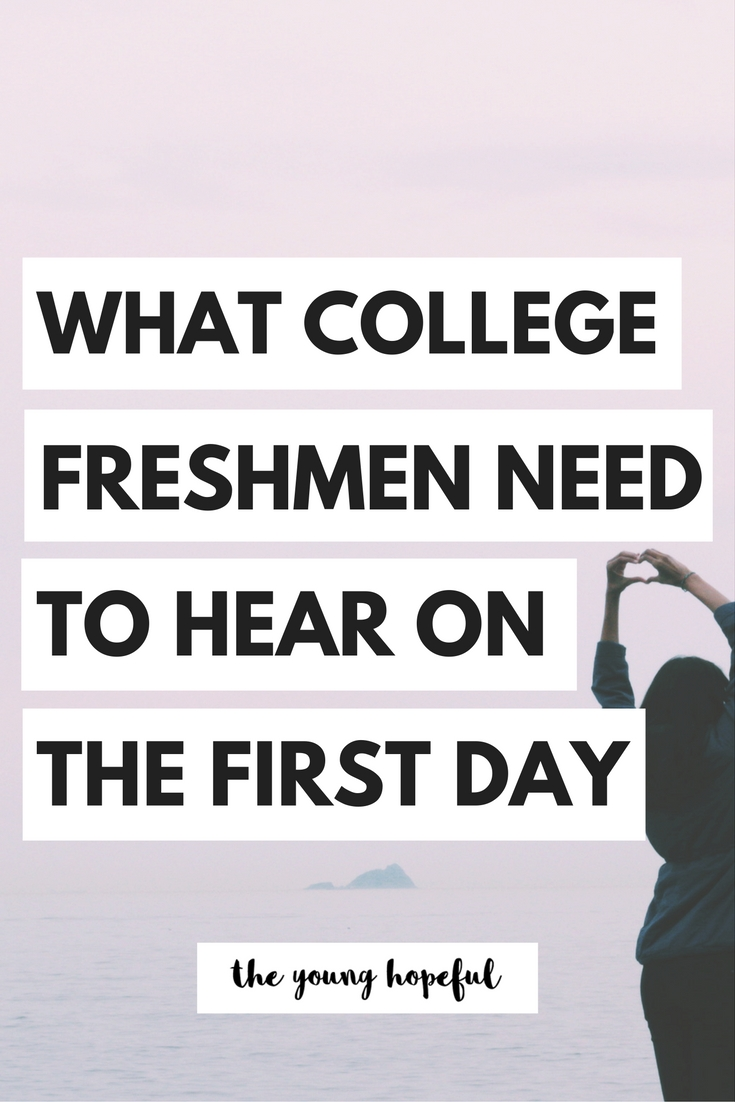 the five things freshman girls need to hear on their first day.
