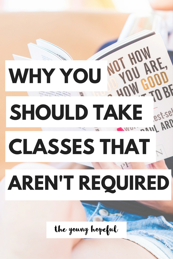 It's important to take classes that aren't required in college!